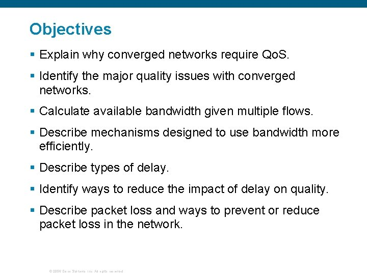 Objectives § Explain why converged networks require Qo. S. § Identify the major quality