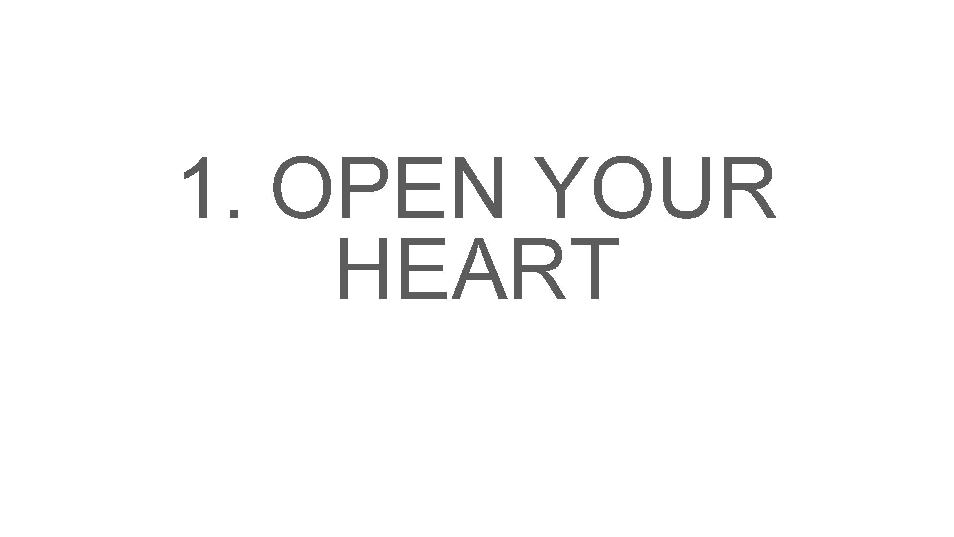 1. OPEN YOUR HEART