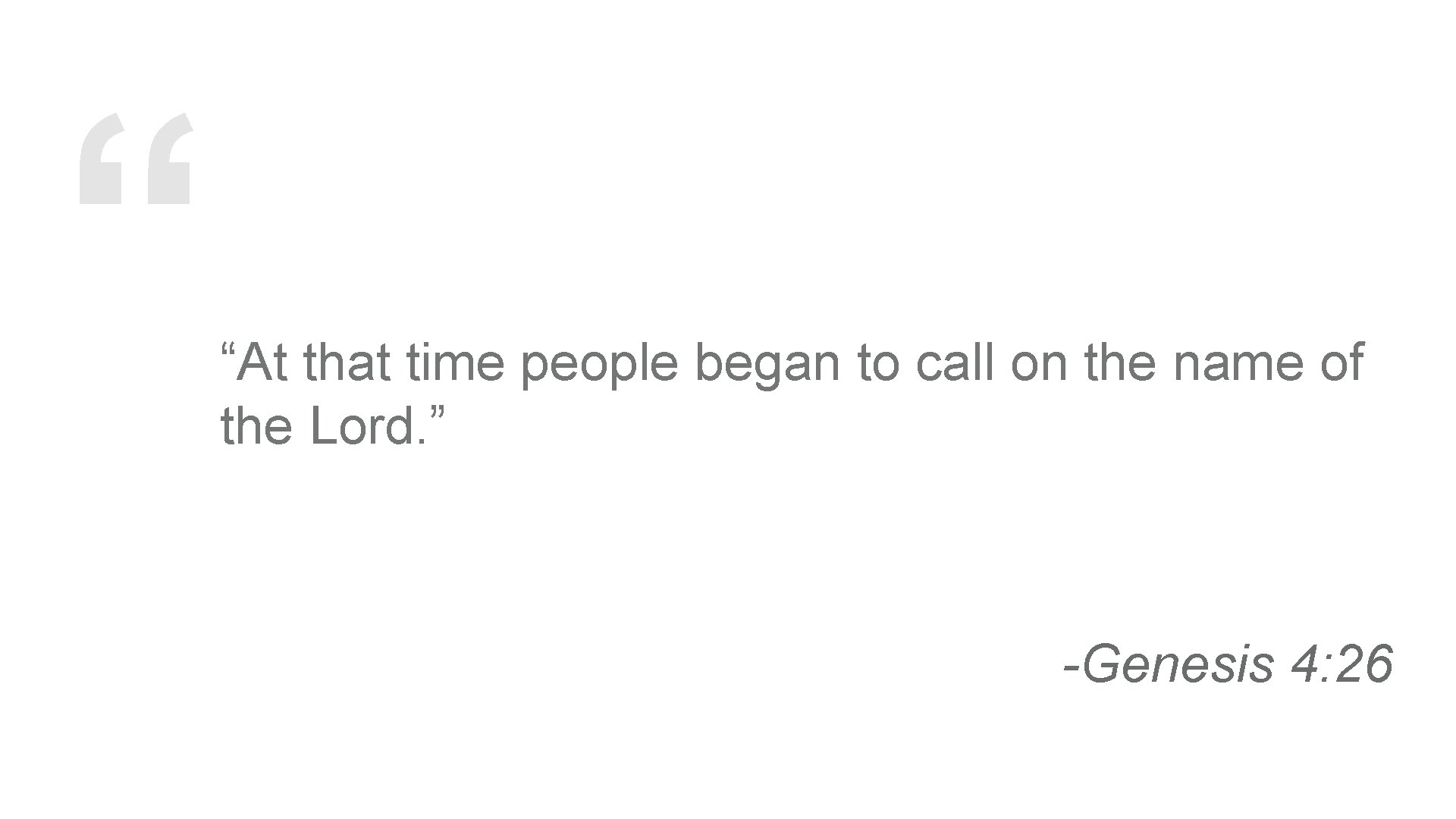 """"""" """"At that time people began to call on the name of the Lord."""