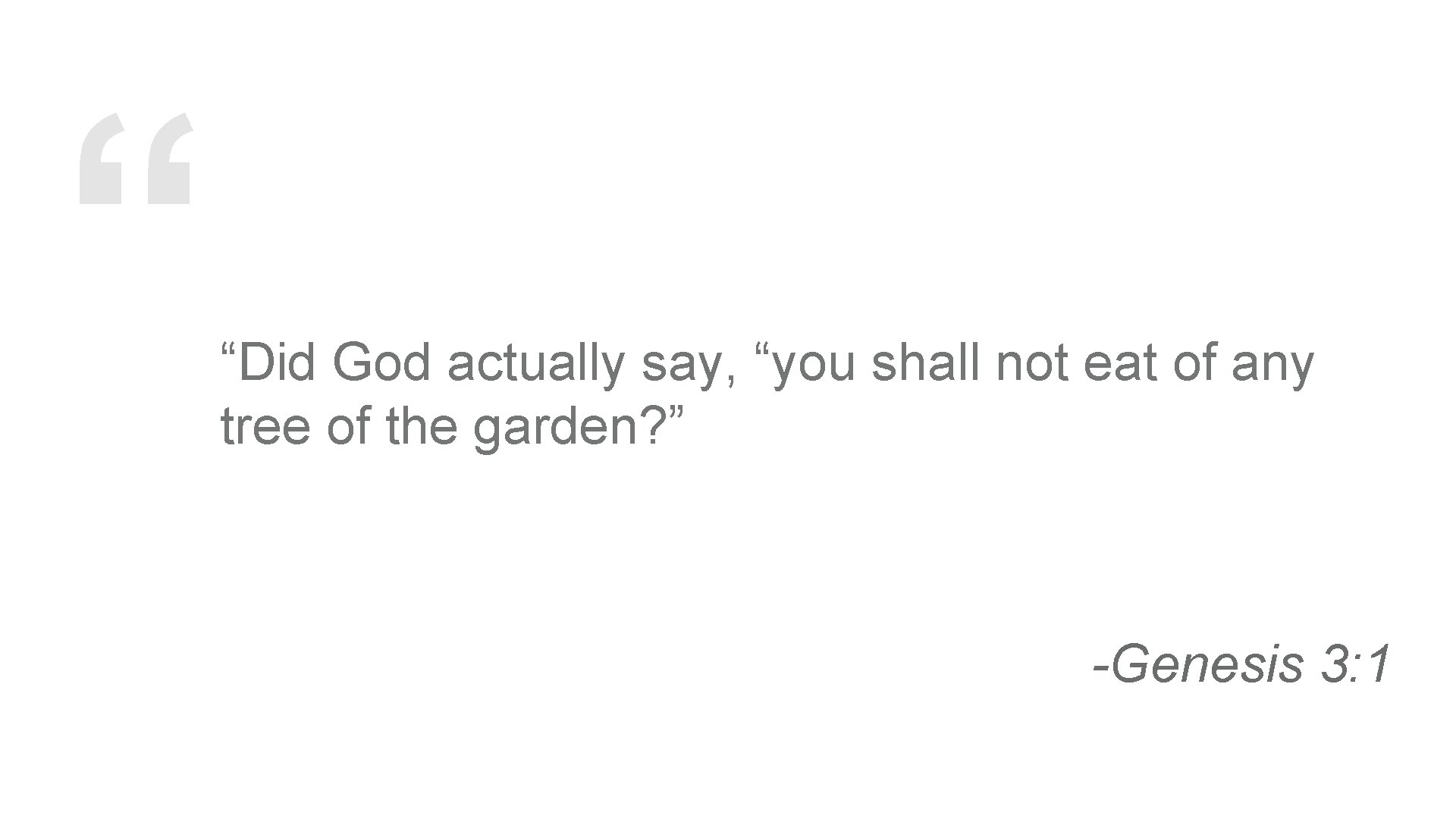 """"""" """"Did God actually say, """"you shall not eat of any tree of the"""