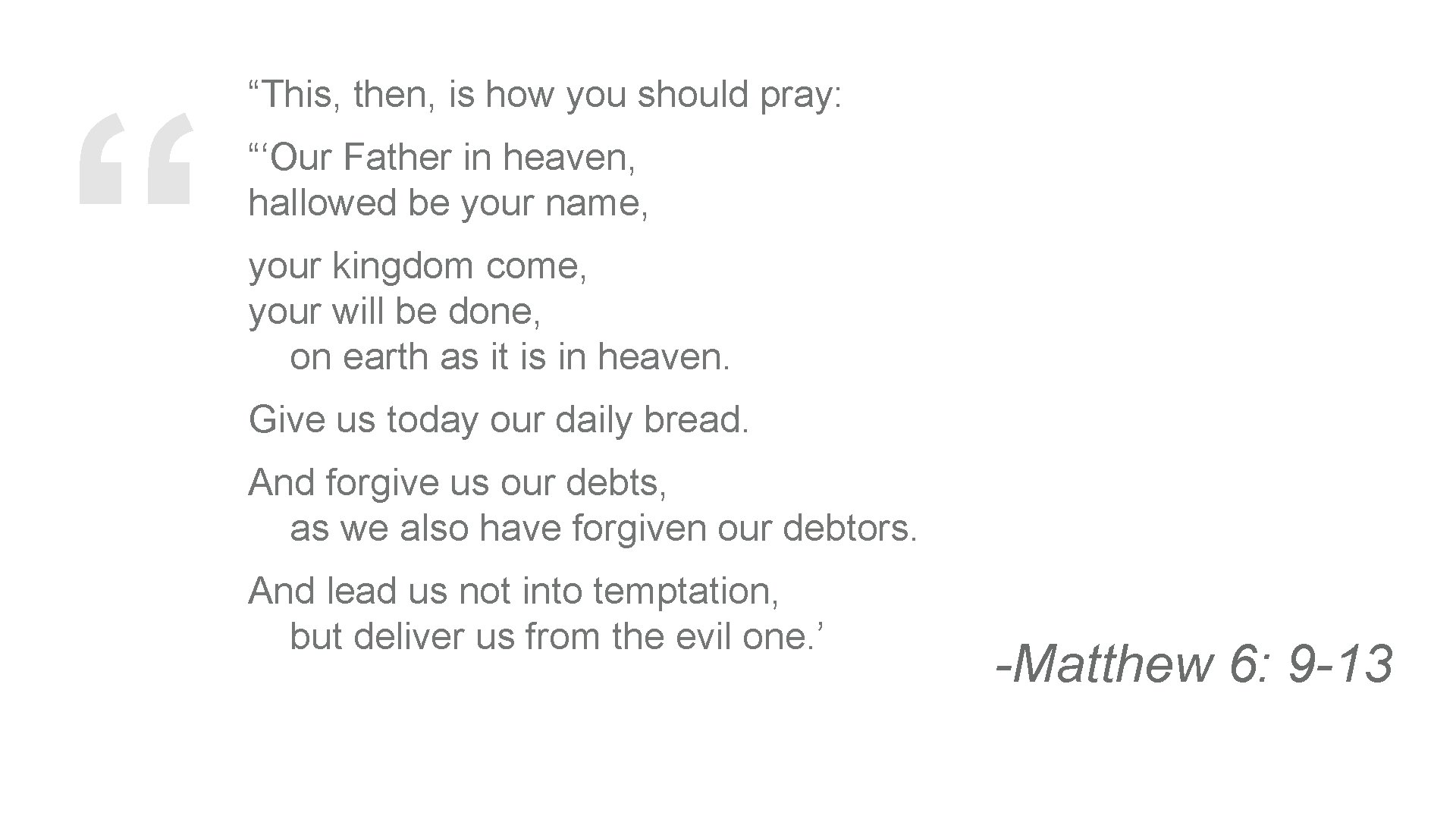 """"""" """"This, then, is how you should pray: """"'Our Father in heaven, hallowed be"""