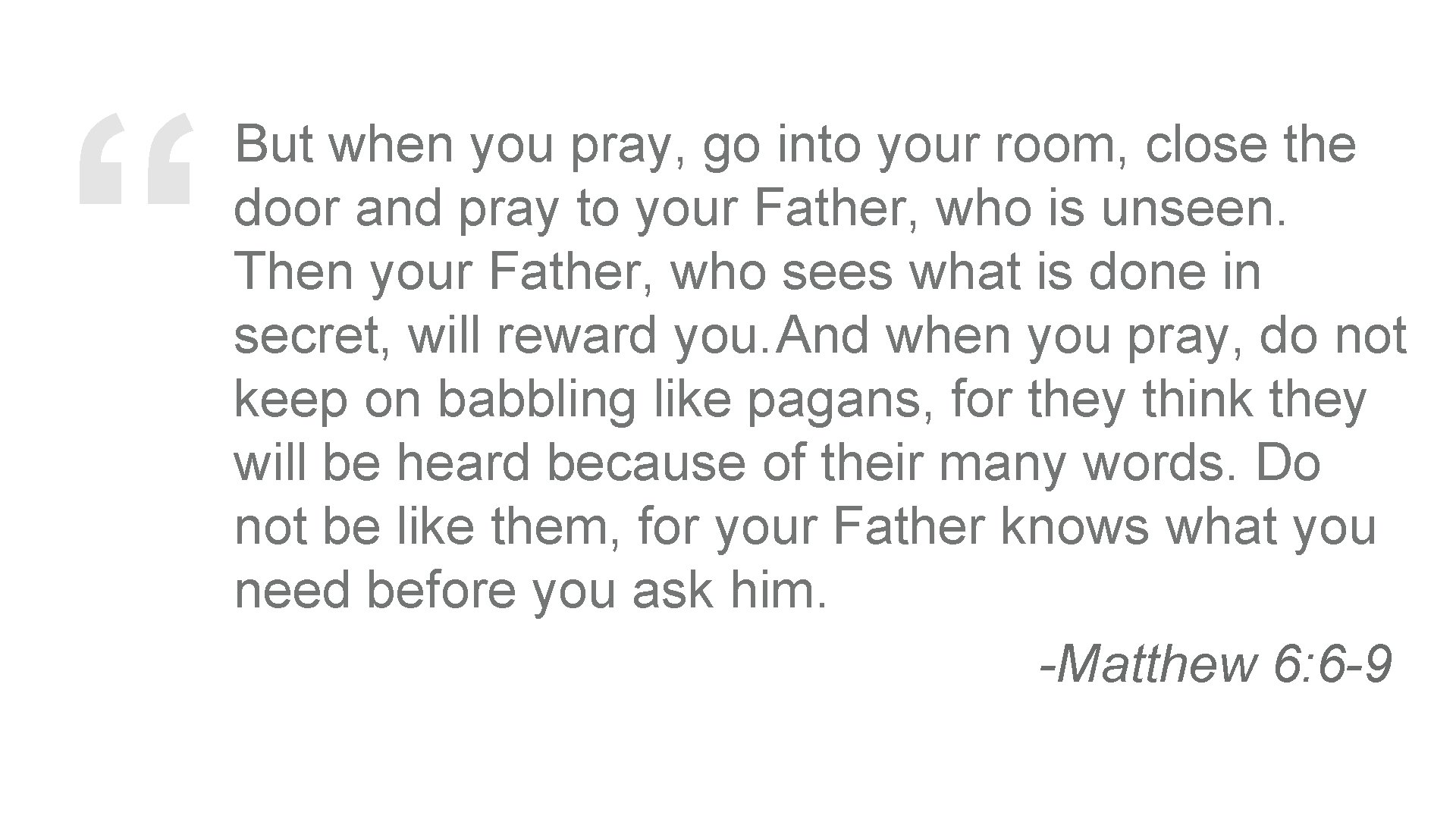 """"""" But when you pray, go into your room, close the door and pray"""