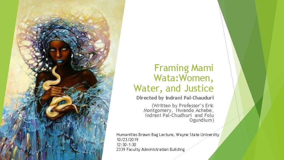 Framing Mami Wata: Women, Water, and Justice Directed by Indrani Pal-Chauduri (Written by Professor's