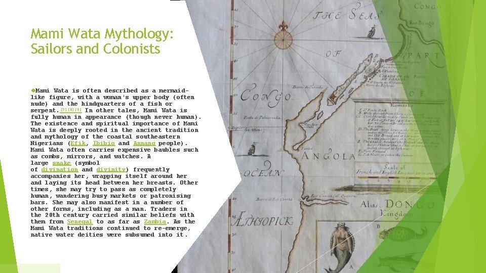 Mami Wata Mythology: Sailors and Colonists Mami Wata is often described as a mermaid-