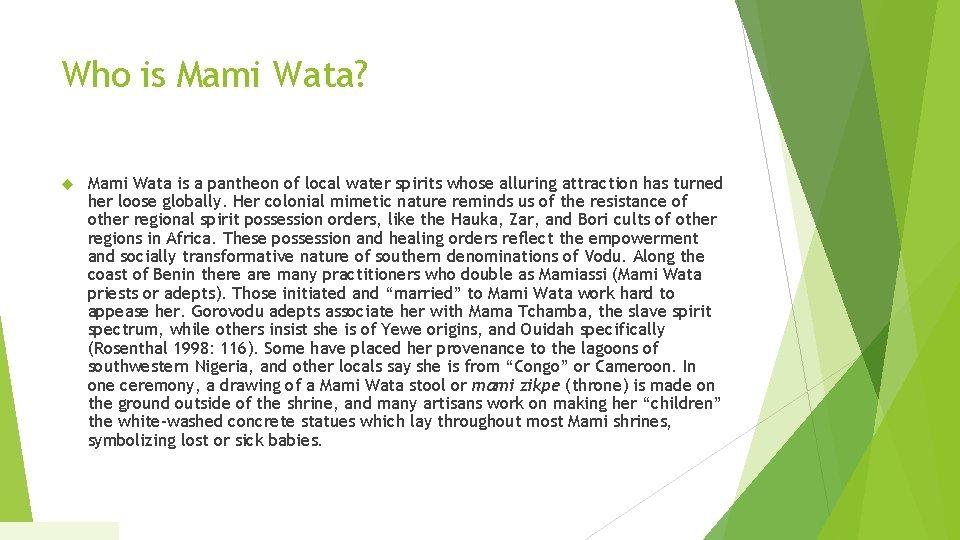 Who is Mami Wata? Mami Wata is a pantheon of local water spirits whose