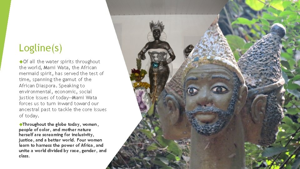 Logline(s) Of all the water spirits throughout the world, Mami Wata, the African mermaid