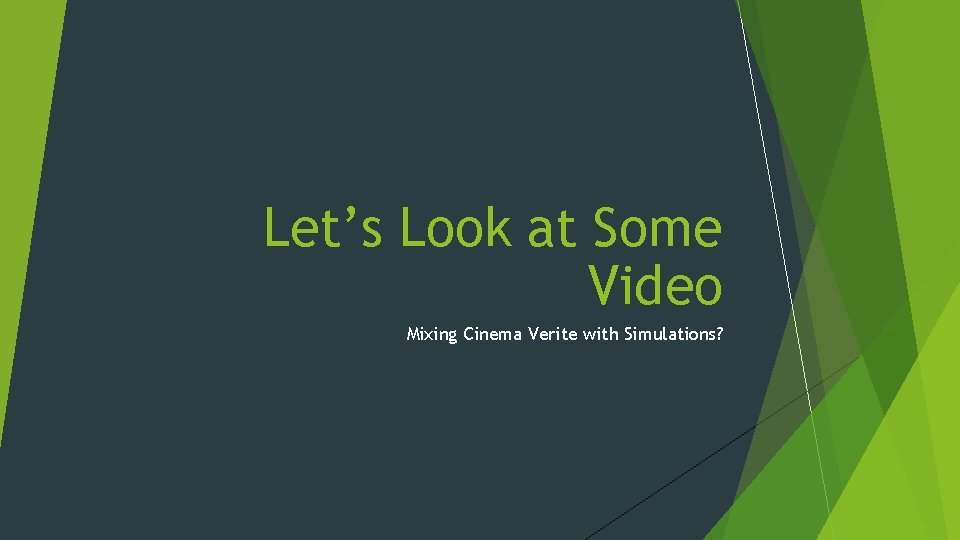 Let's Look at Some Video Mixing Cinema Verite with Simulations?