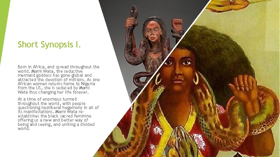 Short Synopsis I. Born in Africa, and spread throughout the world. Mami Wata, the