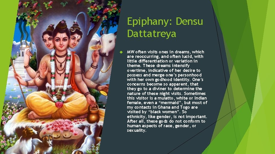 Epiphany: Densu Dattatreya MW often visits ones in dreams, which are reoccurring, and often