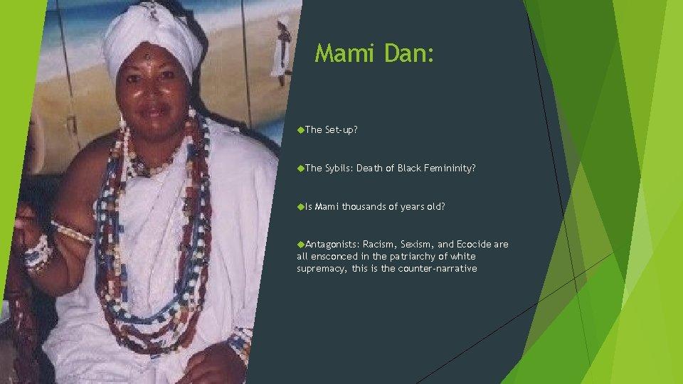 Mami Dan: The Set-up? The Sybils: Death of Black Femininity? Is Mami thousands of