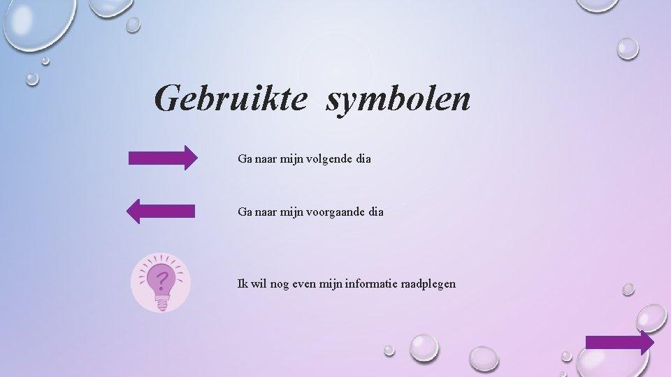 Gebruikte symbolen Ga naar mijn volgende dia Ga naar mijn voorgaande dia Ik wil