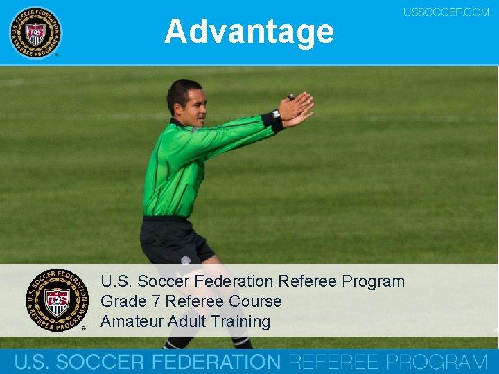 Advantage U. S. Soccer Federation Referee Program Grade 7 Referee Course Amateur Adult Training