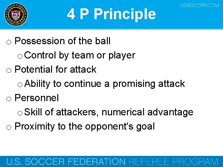 4 P Principle o Possession of the ball o Control by team or player