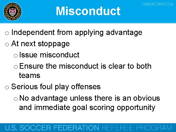 Misconduct o Independent from applying advantage o At next stoppage o Issue misconduct o