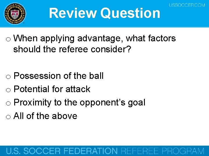 Review Question o When applying advantage, what factors should the referee consider? o Possession