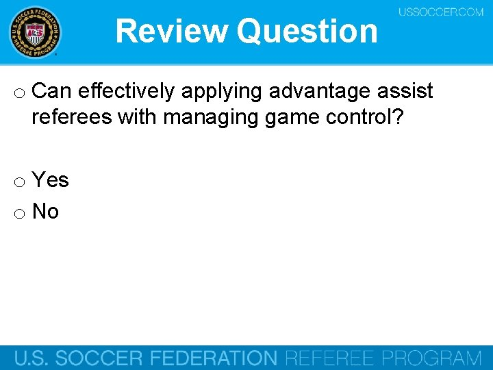 Review Question o Can effectively applying advantage assist referees with managing game control? o