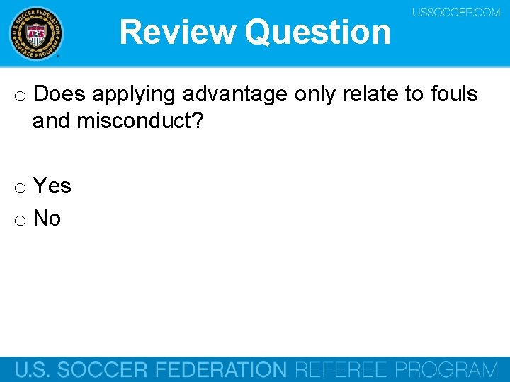 Review Question o Does applying advantage only relate to fouls and misconduct? o Yes