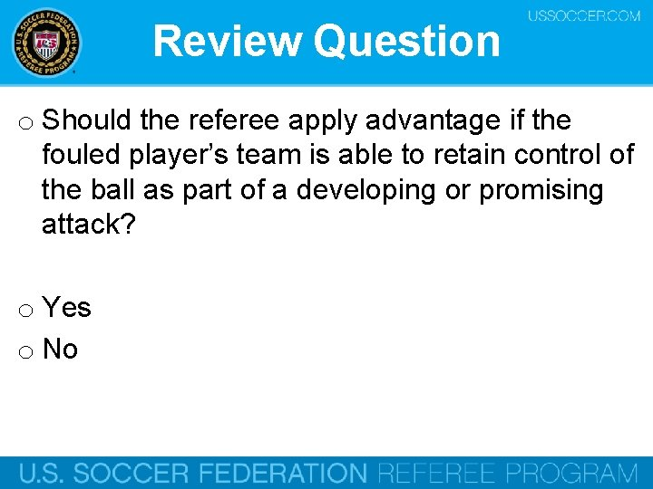 Review Question o Should the referee apply advantage if the fouled player's team is