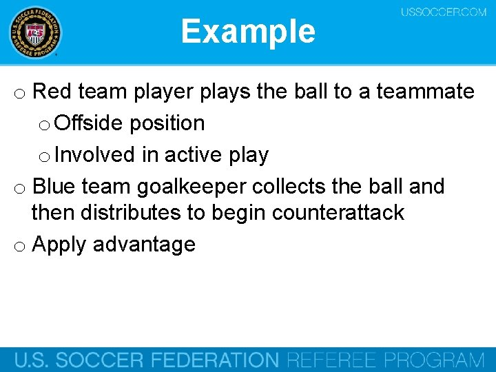 Example o Red team player plays the ball to a teammate o Offside position