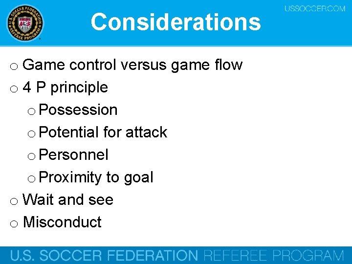 Considerations o Game control versus game flow o 4 P principle o Possession o