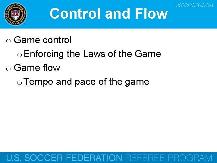 Control and Flow o Game control o Enforcing the Laws of the Game o