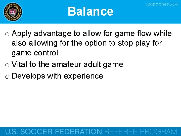 Balance o Apply advantage to allow for game flow while also allowing for the