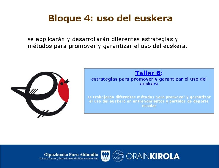 Bloque 4: uso del euskera se explicarán y desarrollarán diferentes estrategias y métodos para