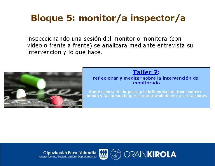 Bloque 5: monitor/a inspeccionando una sesión del monitor o monitora (con video o frente