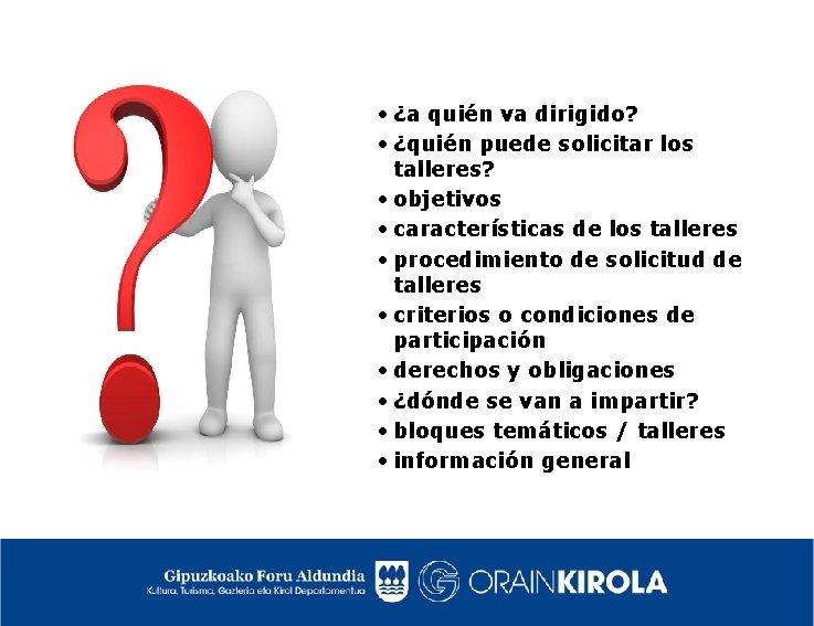 • ¿a quién va dirigido? • ¿quién puede solicitar los talleres? • objetivos