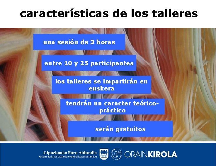 características de los talleres una sesión de 3 horas entre 10 y 25 participantes