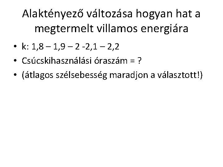 Alaktényező változása hogyan hat a megtermelt villamos energiára • k: 1, 8 – 1,