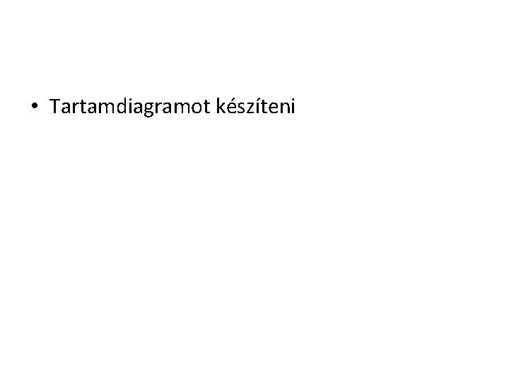 • Tartamdiagramot készíteni
