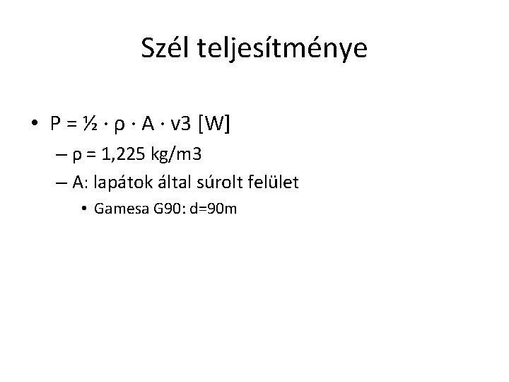 Szél teljesítménye • P = ½ · ρ · A · v 3 [W]