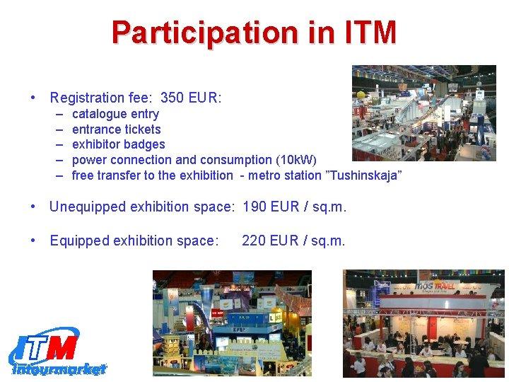 Participation in ITM • Registration fee: 350 EUR: – – – catalogue entry entrance