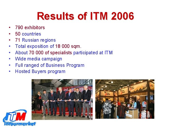 Results of ITM 2006 • • 790 exhibitors 50 countries 71 Russian regions Total