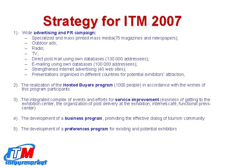 Strategy for ITM 2007 1). Wide advertising and PR campaign: – Specialized and mass
