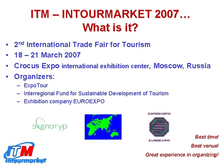 ITM – INTOURMARKET 2007… What is it? • • 2 nd International Trade Fair
