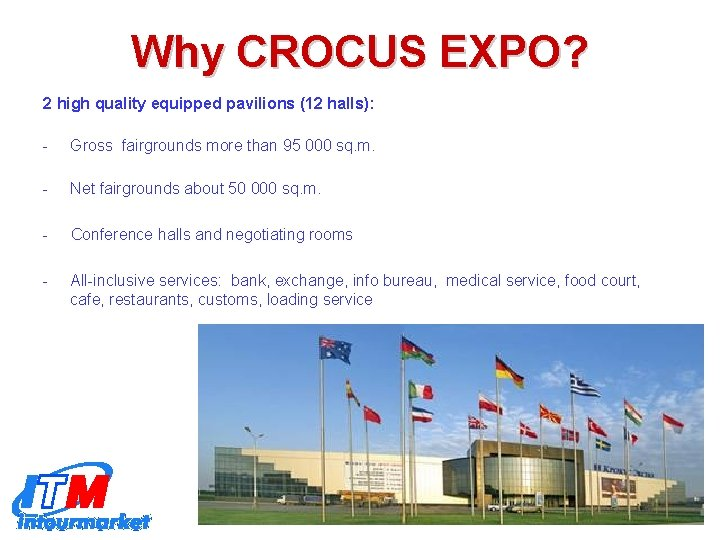 Why CROCUS EXPO? 2 high quality equipped pavilions (12 halls): - Gross fairgrounds more