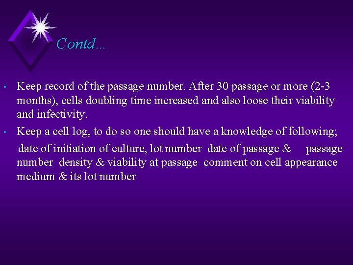 Contd… • • Keep record of the passage number. After 30 passage or more