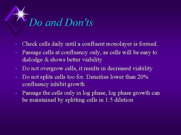 Do and Don'ts • • • Check cells daily until a confluent monolayer is