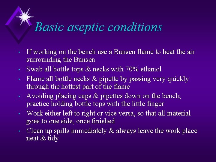 Basic aseptic conditions • • • If working on the bench use a Bunsen