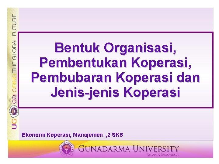 Bentuk Organisasi, Pembentukan Koperasi, Pembubaran Koperasi dan Jenis-jenis Koperasi Ekonomi Koperasi, Manajemen , 2