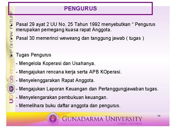 """PENGURUS Pasal 29 ayat 2 UU No. 25 Tahun 1992 menyebutkan """" Pengurus merupakan"""