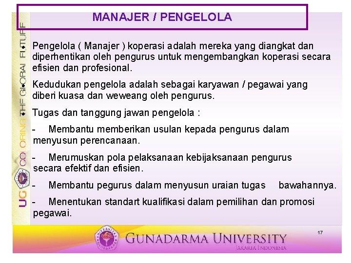 MANAJER / PENGELOLA Pengelola ( Manajer ) koperasi adalah mereka yang diangkat dan diperhentikan