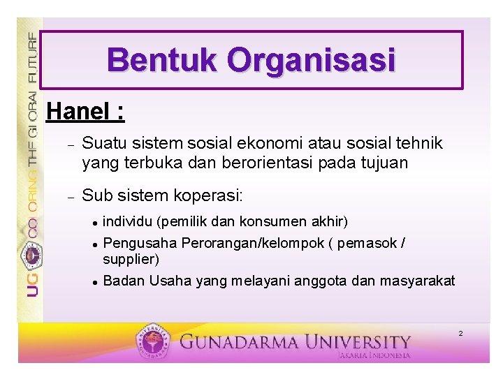 Bentuk Organisasi Hanel : Suatu sistem sosial ekonomi atau sosial tehnik yang terbuka dan