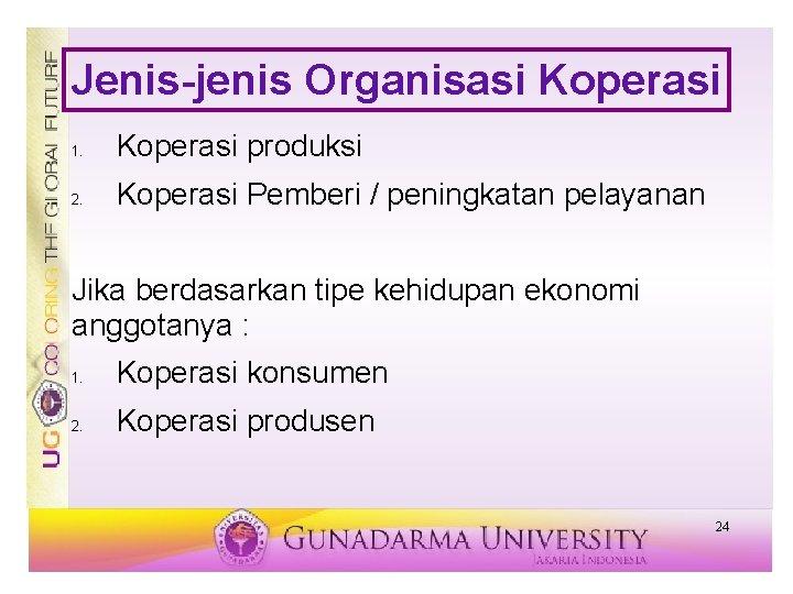 Jenis-jenis Organisasi Koperasi 1. Koperasi produksi 2. Koperasi Pemberi / peningkatan pelayanan Jika berdasarkan