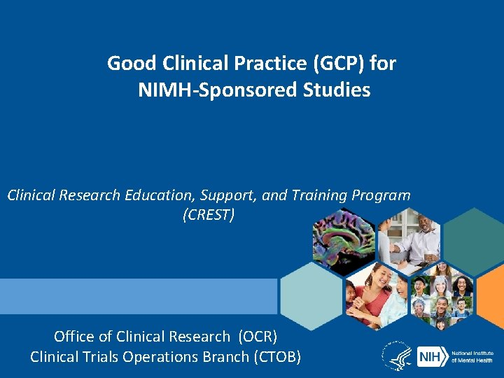 Good Clinical Practice (GCP) for NIMH-Sponsored Studies Clinical Research Education, Support, and Training Program