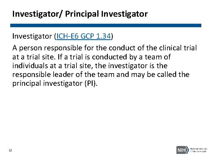 Investigator/ Principal Investigator (ICH-E 6 GCP 1. 34) A person responsible for the conduct