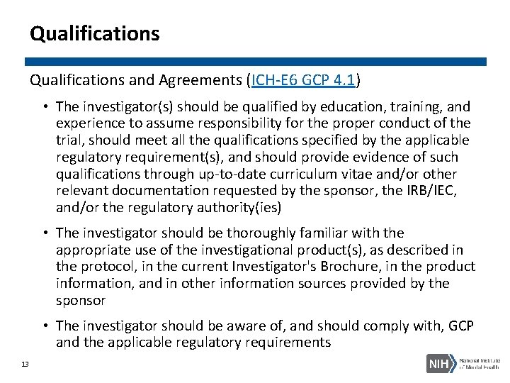 Qualifications and Agreements (ICH-E 6 GCP 4. 1) • The investigator(s) should be qualified