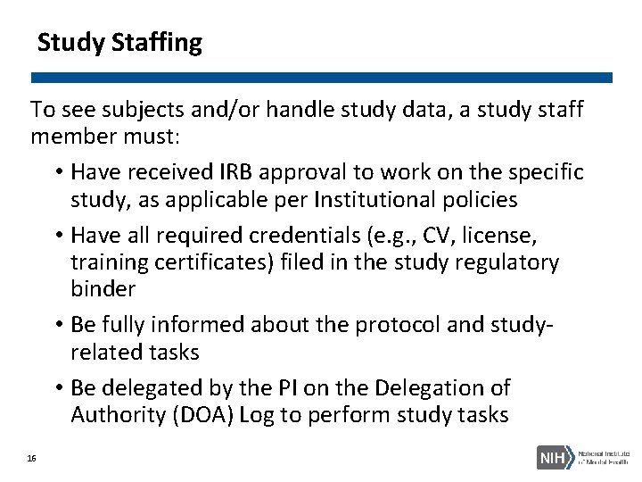 Study Staffing To see subjects and/or handle study data, a study staff member must: